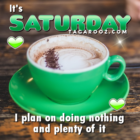 It's Saturday I plan on doing nothing and plenty of it | Saturday Comments and Graphics