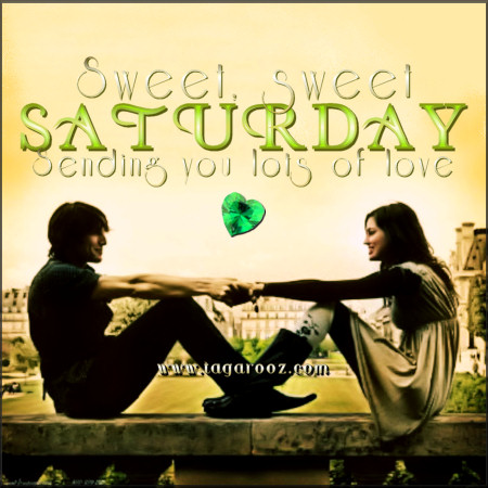 Sweet, sweet Saturday. Sending lots of love | Tagarooz.com