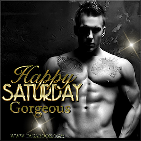 Happy Saturday Gorgeous | Tagarooz.com