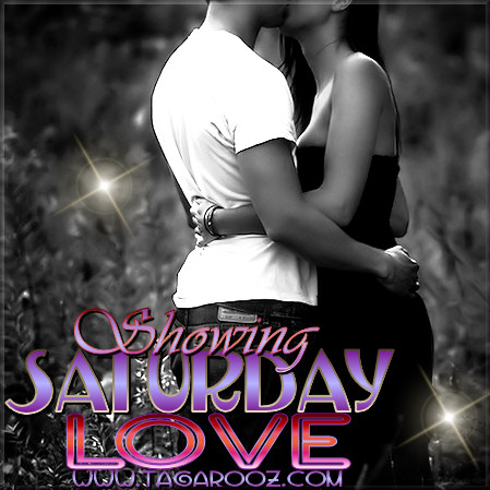 Showing Saturday Love | Tagarooz.com