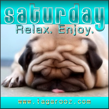 Saturday. Relax. Enjoy | Tagarooz.com