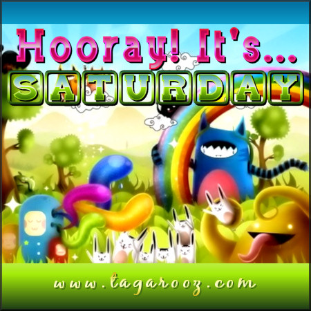 Hooray! It's Saturday | Tagarooz.com