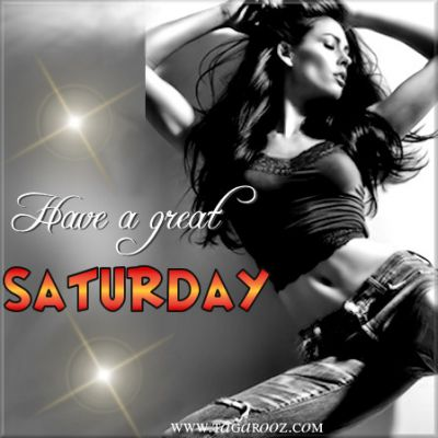 Have a great Saturday | Tagarooz.com