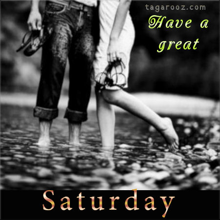 Have a great Saturday | Saturday Comments and Graphics