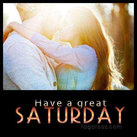 Have a great Saturday   Saturday Comments and Graphics