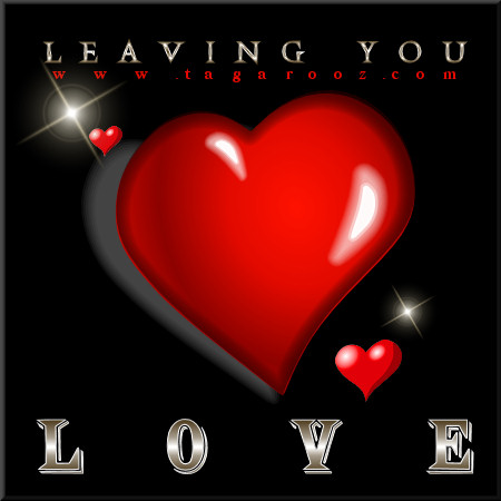 Leaving you love | Tagarooz.com