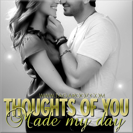Thoughts of you made my day | Tagarooz.com