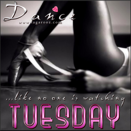 Tuesday Dance like no one is watching | Tuesday Comments & Graphics