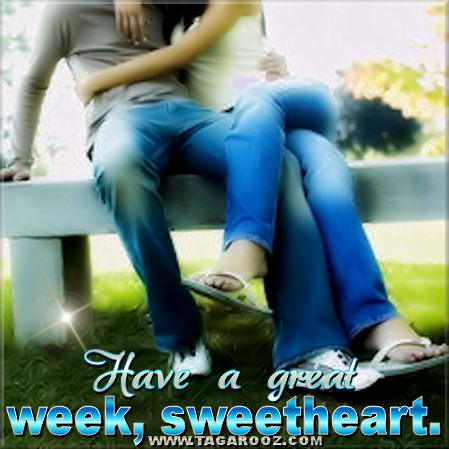 Have a great week sweetheart