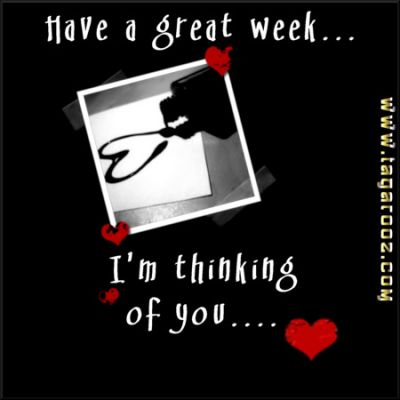 Have a great week - I'm thinking of you
