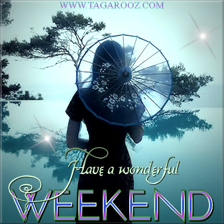 Have a wonderful weekend | Tagarooz.com