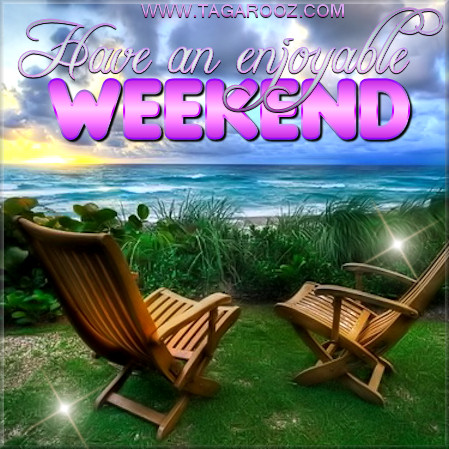 Have an enjoyable weekend | Tagarooz.com