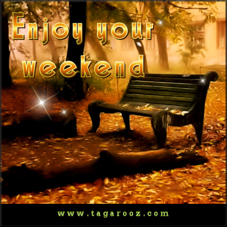 Enjoy your weekend | Tagarooz.com