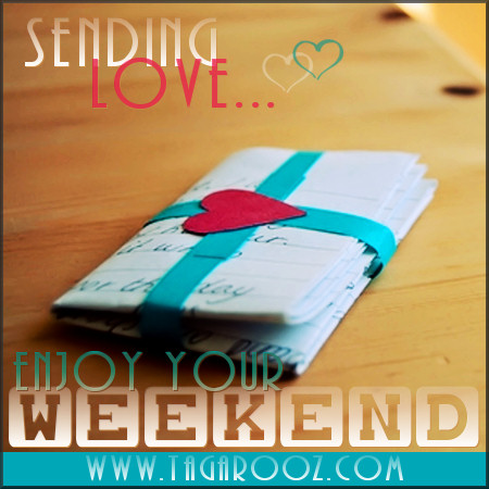 Sending love. Enjoy your weekend | Tagarooz.com