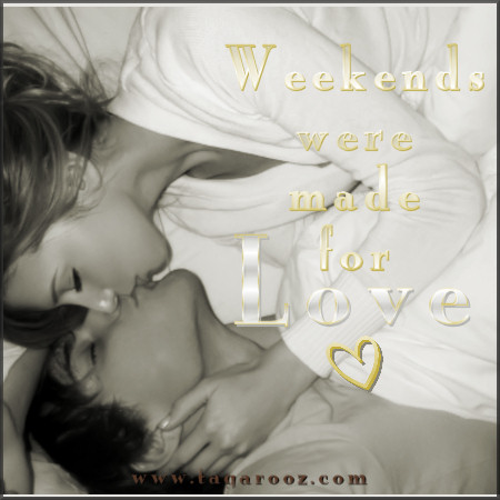 Weekends were made for love | Tagarooz.com