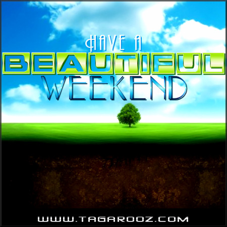 Have a beautiful weekend | Tagarooz.com