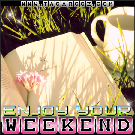 Enjoy your weekend| Tagarooz.com