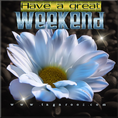 Have a great weekend | Tagarooz.com