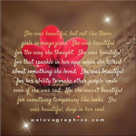 She was beautiful but not like those girls in magazines. She was beautiful for the way she thought.