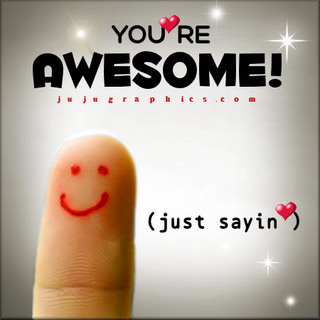 You're awesome, just sayin'